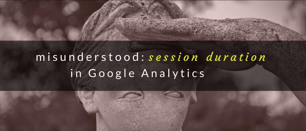 Misunderstood: Session Duration in Google Analytics
